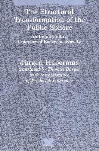 The Structural Transformation of the Public Sphere: An Inquiry into a Category of Bourgeois Society (Studies in Contemporary German Social Thought) by Jürgen Habermas http://www.amazon.com/dp/0262581086/ref=cm_sw_r_pi_dp_u0Ckvb14JBJH4