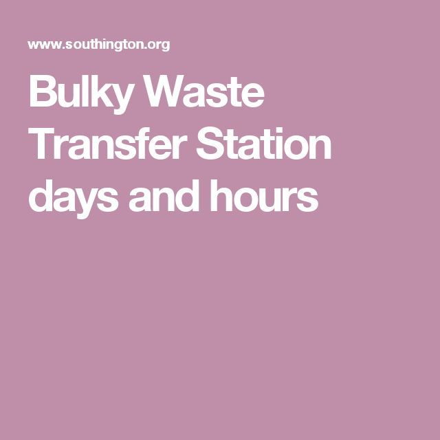 Bulky Waste Transfer Station days and hours