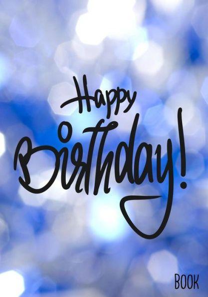 Happy Birthday Book: Birthday Books For Kids, Birthday Journal Notebook For Birthday Wishes, Message
