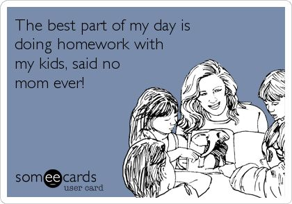 The best part of my day is doing homework with my kids, said no mom ever!