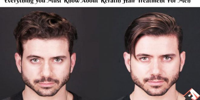 Everything You Must Know About Keratin Hair Treatment For Men