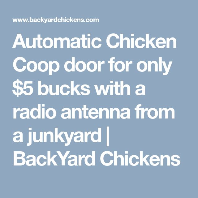 Automatic Chicken Coop door for only $5 bucks with a radio antenna from a junkyard | BackYard Chickens