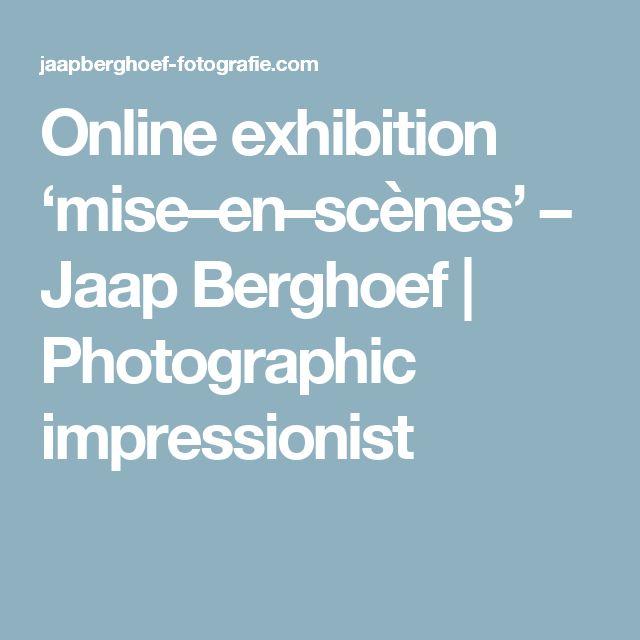 Online exhibition           'mise–en–scènes' – Jaap Berghoef | Photographic impressionist