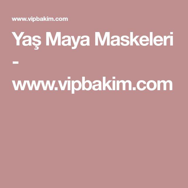 Yaş Maya Maskeleri - www.vipbakim.com
