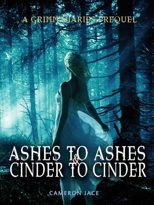 Ashes to Ashes and Cinder to Cinder (The Grimm Diaries Prequels)  by Cameron Jace