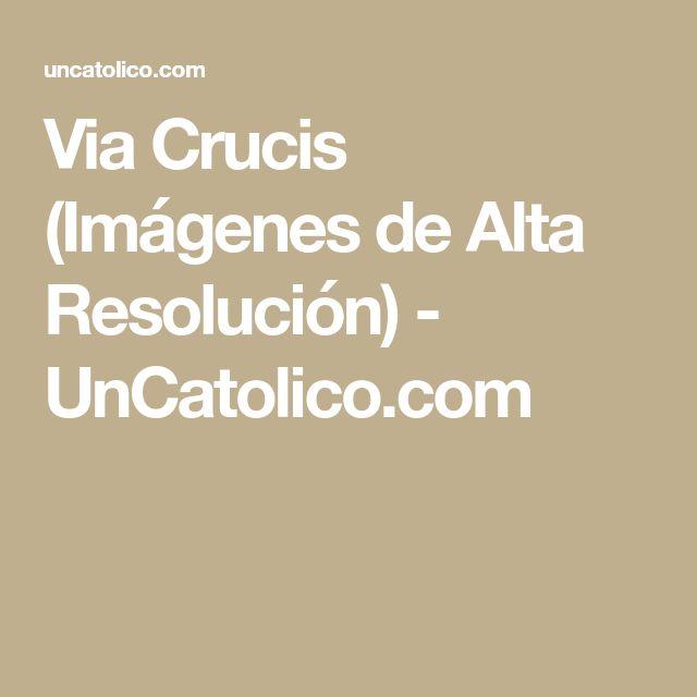 Via Crucis (Imágenes de Alta Resolución) - UnCatolico.com