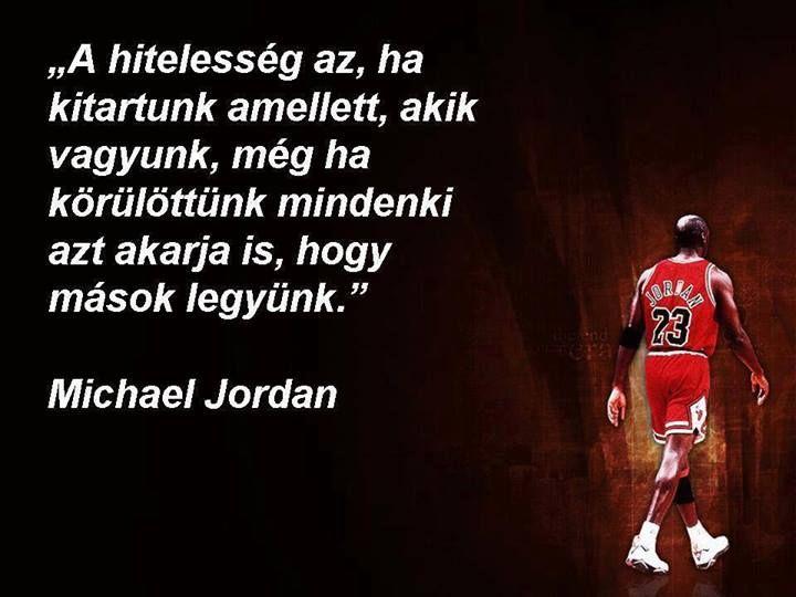 """""""A hitelesség az, ha kitartunk amellett, akik vagyunk, még ha körülöttünk mindenki azt akarja is, hogy mások legyünk."""" (Michael Jordan) - A kép forrása: Az élet igazságai # Facebook"""