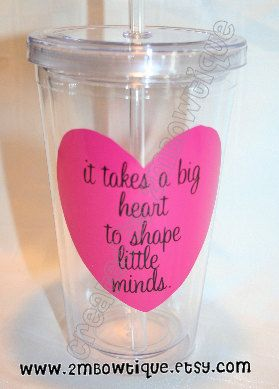 It Takes A BIG Heart to Shape Little Minds.  Tumbler Cup for Teachers. Free personalization. Great Gift Idea. on Etsy, $12.00