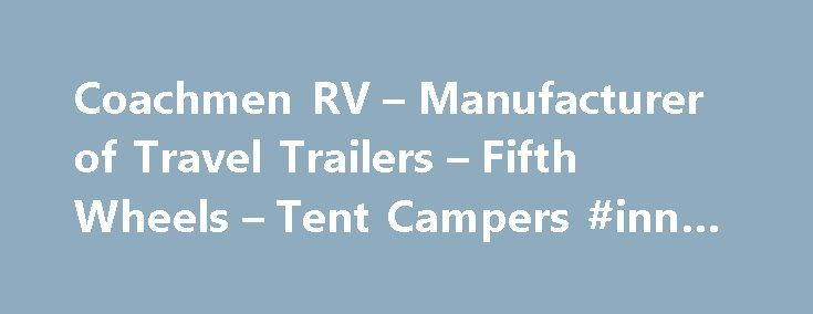 Coachmen RV – Manufacturer of Travel Trailers – Fifth Wheels – Tent Campers #inn #travel http://travel.nef2.com/coachmen-rv-manufacturer-of-travel-trailers-fifth-wheels-tent-campers-inn-travel/  #easy travel # Travel Easy Travel Easy™. Always. RVing is easier with Coachmen's Travel Easy™ Roadside Assistance included for the first year of ownership on most new Coachmen RVs. Administered by Coach-Net®, this service provides you with 24/7 coverage for the following services: Towing to the…