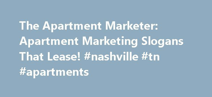The Apartment Marketer: Apartment Marketing Slogans That Lease! #nashville #tn #apartments http://apartment.remmont.com/the-apartment-marketer-apartment-marketing-slogans-that-lease-nashville-tn-apartments/  #apartment lease # Apartment Marketing Slogans That Lease, Lease, Lease! Trust me ..I know. Coming up with an effective slogan for your apartment community can be one of the most difficult parts of apartment marketing. The problem is not just coming up with a catchy slogan; that task is…