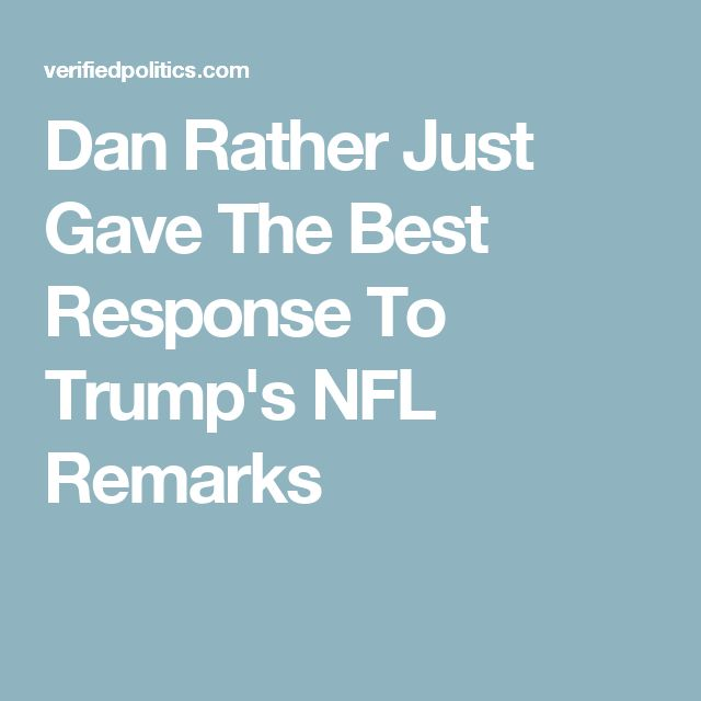 Dan Rather Just Gave The Best Response To Trump S Nfl Remarks Dan Rather Just Giving