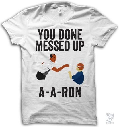 You done messed up, A-A-Ron!