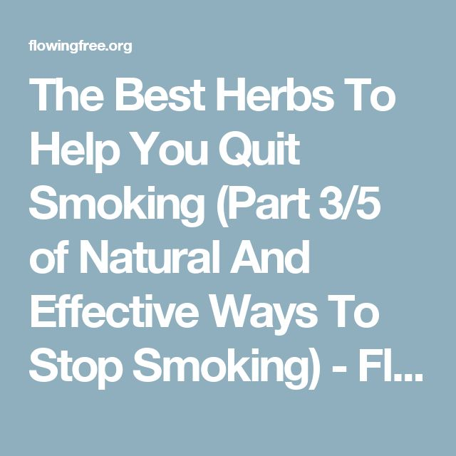 The Best Herbs To Help You Quit Smoking (Part 3/5 of Natural And Effective Ways To Stop Smoking) - Flowing Free