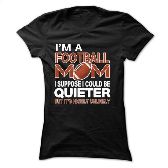 IM A FOOTBALL MOM, I SUPPOSE I COULD BE QUIETER, BUT ITS HIGHLY UNLIKELY - vintage t shirts #teeshirt #fashion