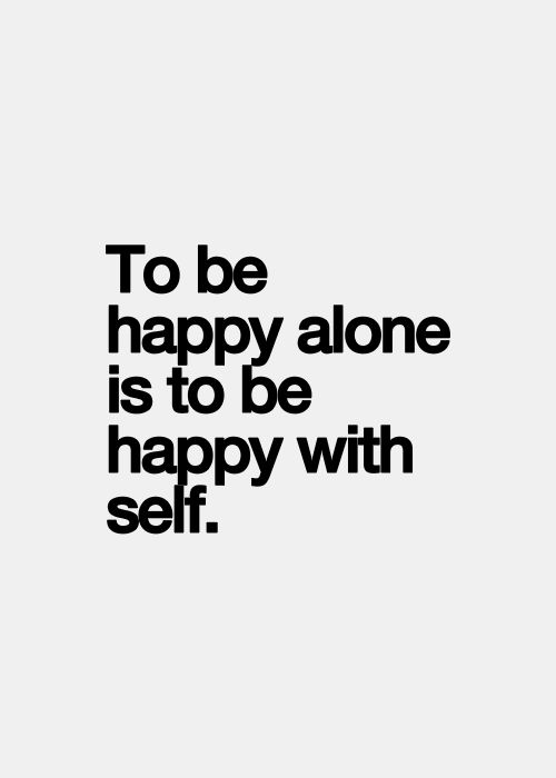 to be happy alone...