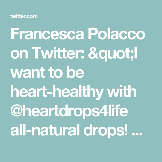 "Francesca Polacco on Twitter: ""I want to be heart-healthy with @heartdrops4life all-natural drops! Get yours FREE with @socialnature to #trynatural https://t.co/WRndnrBqYB"""