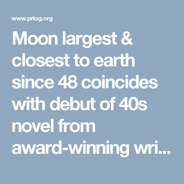 Moon largest & closest to earth since 48 coincides with debut of 40s novel from award-winning writer
