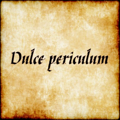 Dulce periculum - Danger is sweet. #latin #phrase #quote #quotes - Follow us at facebook.com/LatinQuotesPhrases