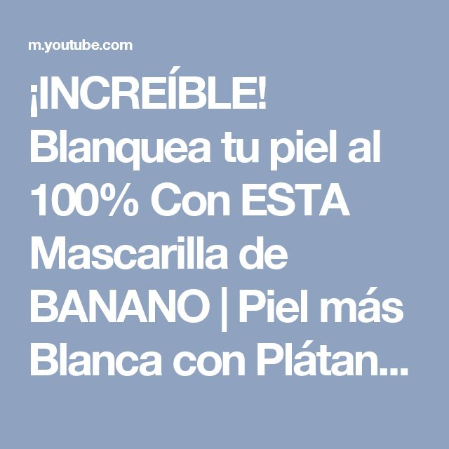 ¡INCREÍBLE! Blanquea tu piel al 100% Con ESTA Mascarilla de BANANO | Piel más Blanca con Plátano - YouTube