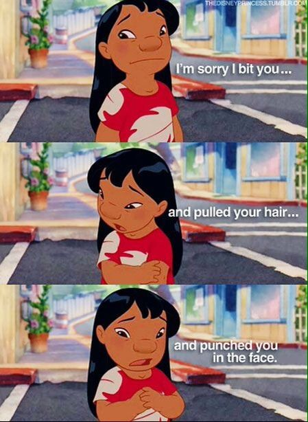 lilo & stitch. ♡ My mom nicknamed me lilo. Because when I was young I was just like her<3 weird and proud