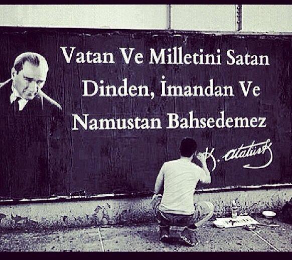Vatan ve milletini satan dinden, imandan namustan bahsedemez. Atatürk