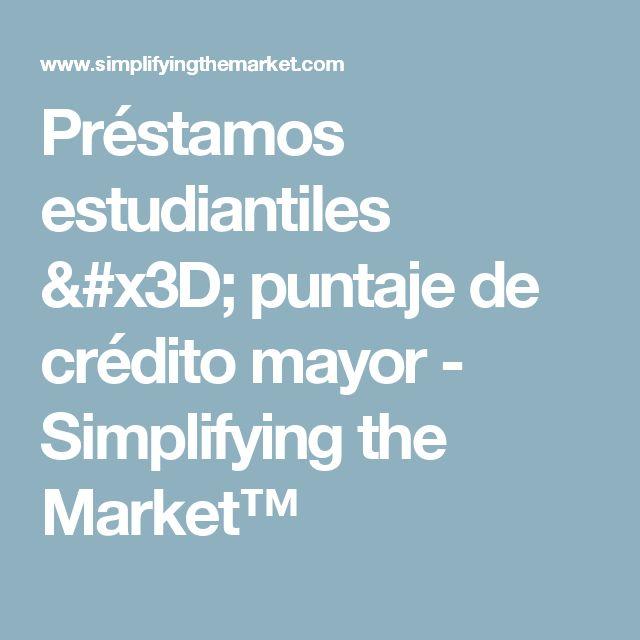 Préstamos estudiantiles = puntaje de crédito mayor - Simplifying the Market™