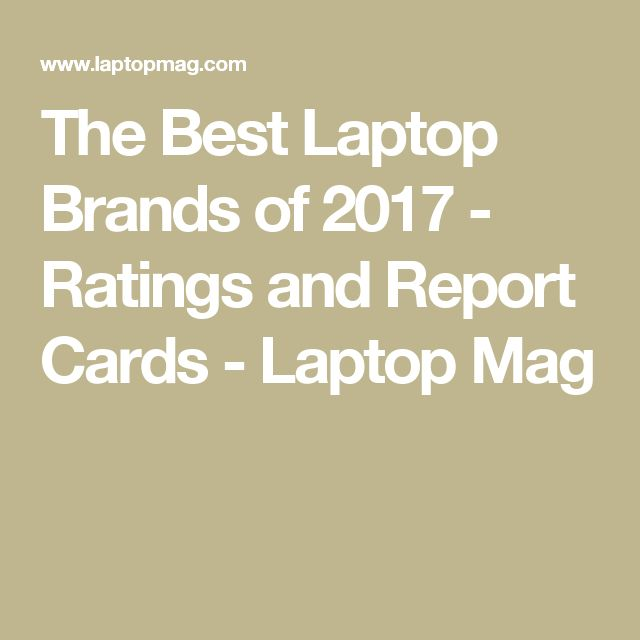 The Best Laptop Brands of 2017 - Ratings and Report Cards - Laptop Mag