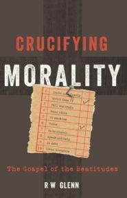 Crucifying Morality: The Gospel of the Beatitudes