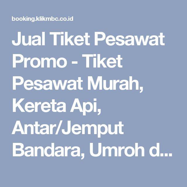 Jual Tiket Pesawat Promo - Tiket Pesawat Murah, Kereta Api, Antar/Jemput Bandara, Umroh dan Reservasi Hotel