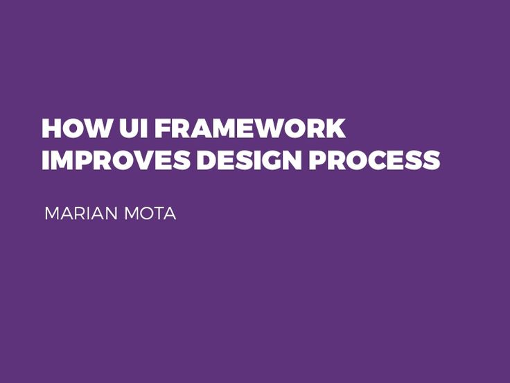 Learn how UI Framework improves design process and why it is helpful for building web software