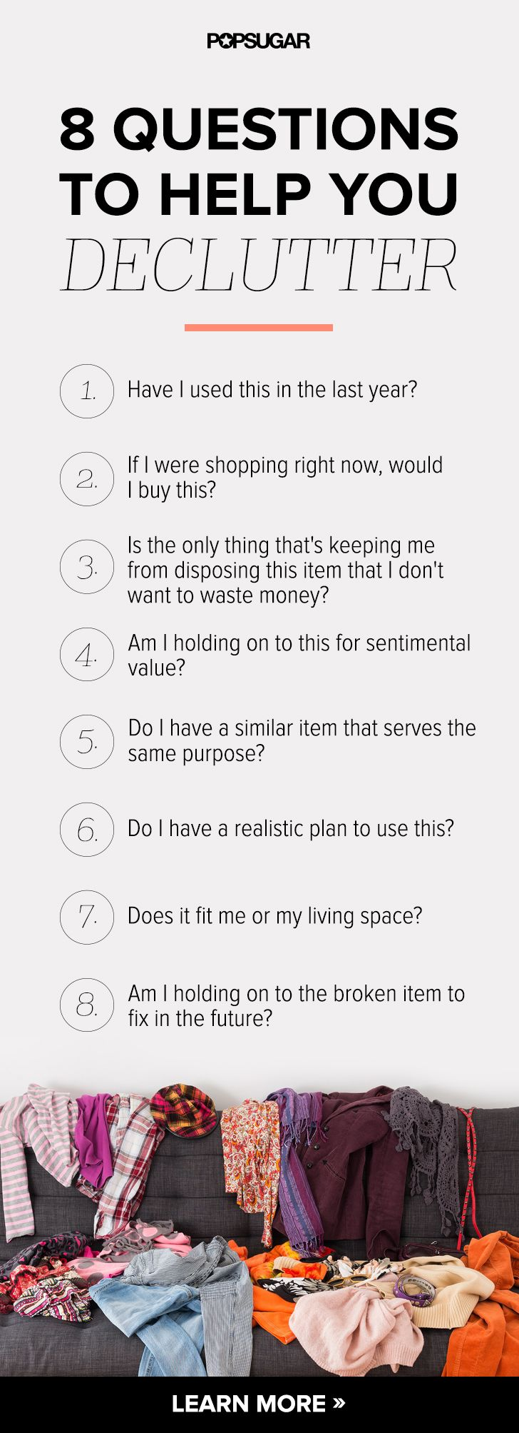 Ask yourself these questions and get rid of your items based on your answers. And when we say dispose of your clutter, we mean either sell it, donate it, recycle it, give it away to friends and family, or throw it away.