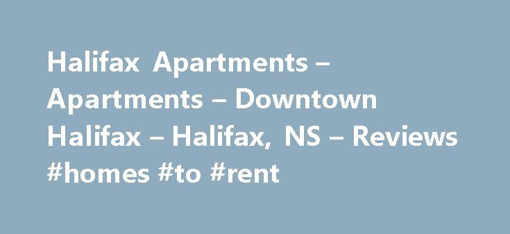Halifax Apartments – Apartments – Downtown Halifax – Halifax, NS – Reviews #homes #to #rent http://nef2.com/halifax-apartments-apartments-downtown-halifax-halifax-ns-reviews-homes-to-rent/  #halifax apartment rentals # Recommended Reviews I got in touch with the folks at Halifax Apartments last summer while I was working in Saint John. My work schedule did not accommodate the… Read More I got in touch with the folks at Halifax Apartments last summer while I was working in Saint John. My…