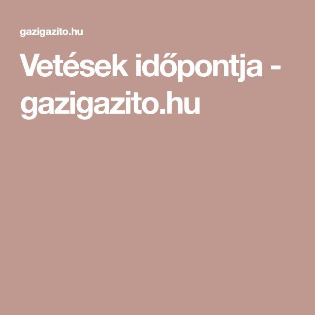 Vetések időpontja - gazigazito.hu
