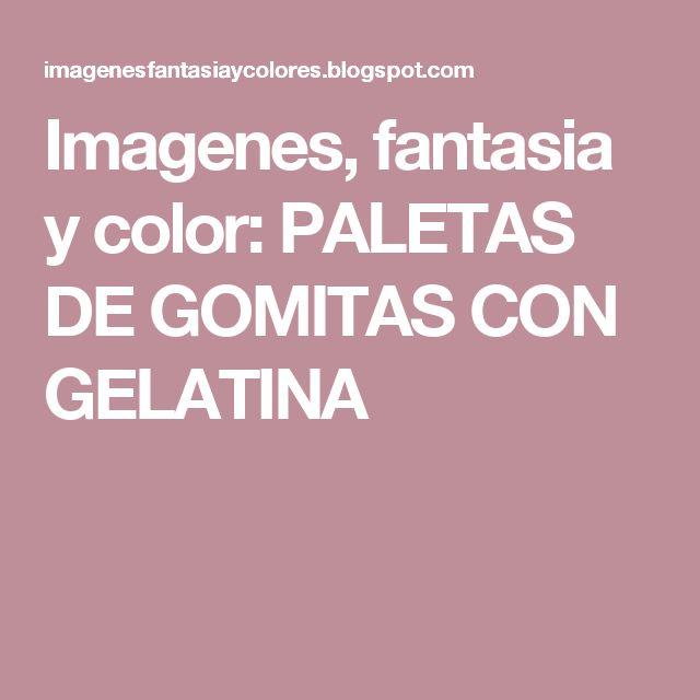 Imagenes, fantasia y color: PALETAS DE GOMITAS CON GELATINA