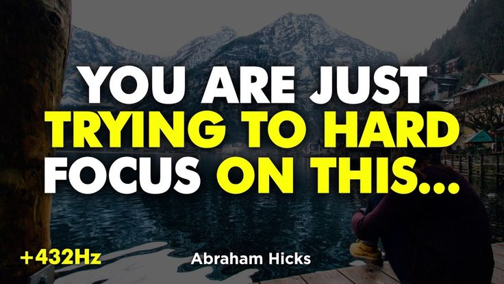 Abraham Hicks – YOUR ARE JUST TRYING TO HARD. Focu…