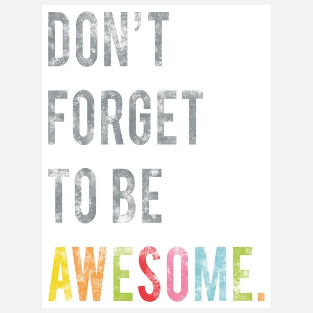 Don't forget to be awesome.Dont Forget, Inspiration, Quotes, Art, Kids, Dontforget, Living, Prints, Be Awesome