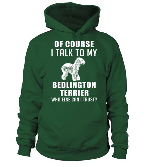 # Talk-to-my-Bedlington-Terrier .  Of course I talk to my Bedlington Terrier. Who else can I trust?Bedlington Terriers, Bedlington Terrier Tshirt, Bedlington Terrier Hoodie, Bedlington Terrier Sweater, Bedlington Terrier Lover