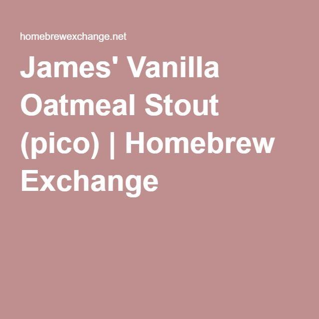 James' Vanilla Oatmeal Stout (pico) | Homebrew Exchange