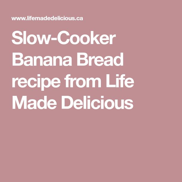Slow-Cooker Banana Bread recipe from Life Made Delicious