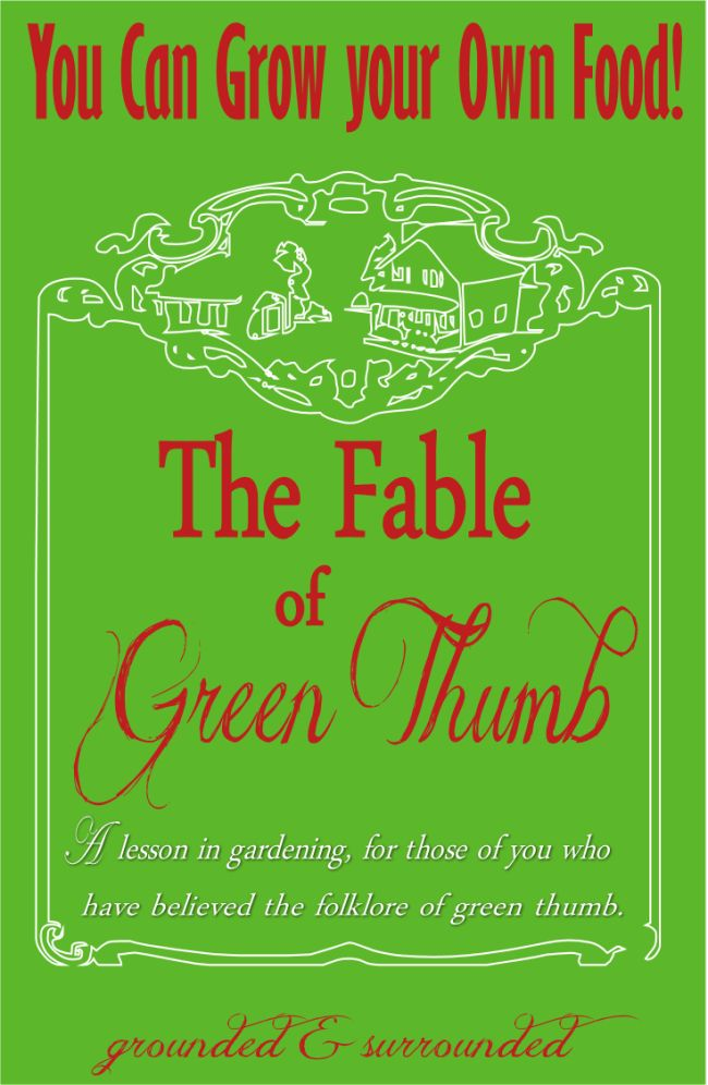 Everyone can grow their own food, even you! This gardening fable is a lesson in gardening for those of you who have believed the folklore of green thumb. http://www.groundedandsurrounded.com/gardening-fable-of-green-thumb-2/