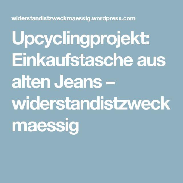 Upcyclingprojekt: Einkaufstasche aus alten Jeans – widerstandistzweckmaessig