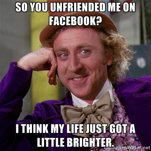 """""""So you unfriended me on facebook? I think my life just got a little brighter""""   - If you want to be notified whenever anyone deletes or blocks you on facebook, get the safe, free and top rated FB Purity browser add-on: fbpurity.com"""