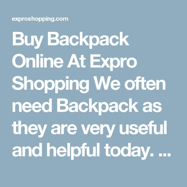 Buy Backpack Online At Expro Shopping  We often need Backpack as they are very useful and helpful today. Expro Shopping brings to you a diverse collection ofBackpack at one place at best price.     Shop Online for All Types of Backpack  You will come across best price Backpack, Best deals of all types Backpack with cash on delivery and fast shipment options.     Keywords for best search – Backpack  The ideal keywords to search these products can be backpack online, backpack, rucksack, laptop…