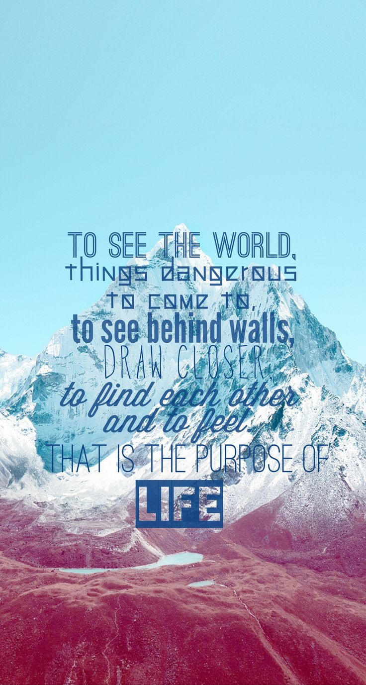 The LIFE motto. From The Secret Life of Walter Mitty.