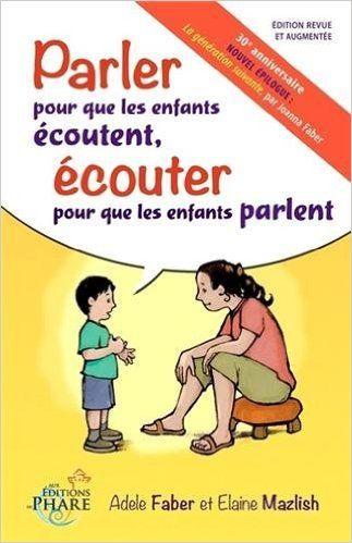 Amazon.fr - Parler pour que les enfants écoutent, écouter pour que les enfants parlent - Adèle Faber, Elaine Mazlish - Livres