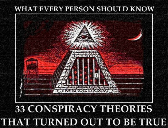 33 CONSPIRACY THEORIES THAT TURNED OUT TO BE TRUE, WHAT EVERY PERSON SHOULD KNOW. http://alien-ufo-sightings.com/2016/02/33-conspiracy-theories-turned-true-every-person-know/