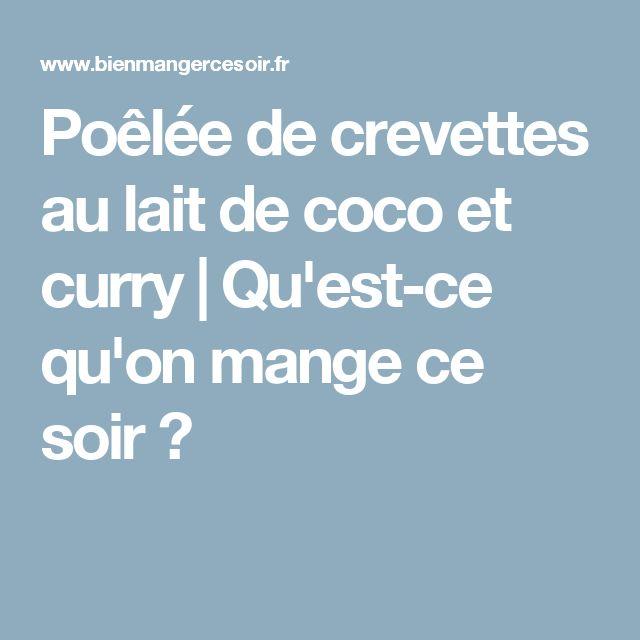 Poêlée de crevettes au lait de coco et curry   Qu'est-ce qu'on mange ce soir ?