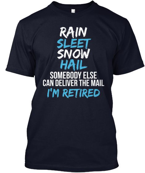 RAIN SLEET SNOW HAIL Somebodyelse candeliverthemail I'MRETIRED