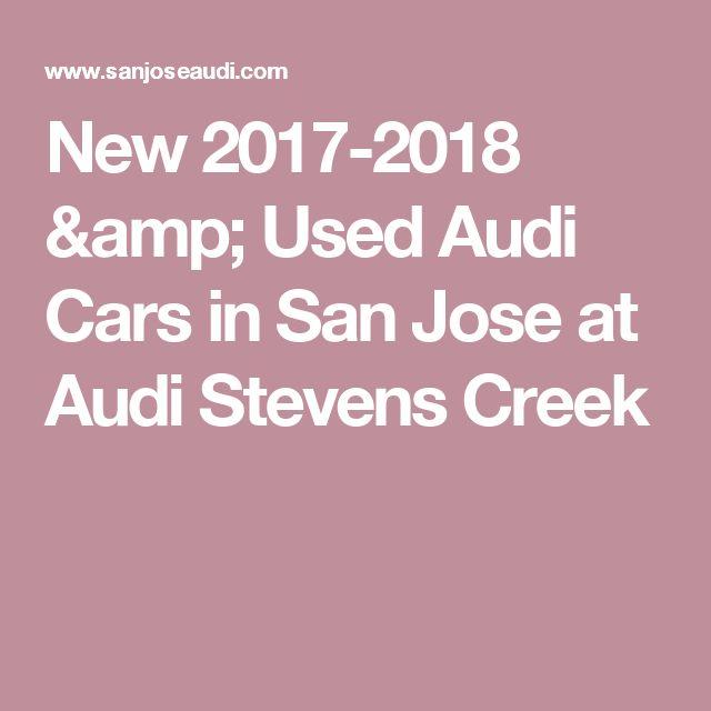New 2017-2018 & Used Audi Cars in San Jose at Audi Stevens Creek