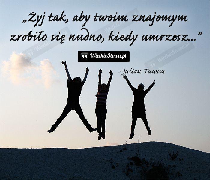 Żyj tak, aby twoim znajomym…